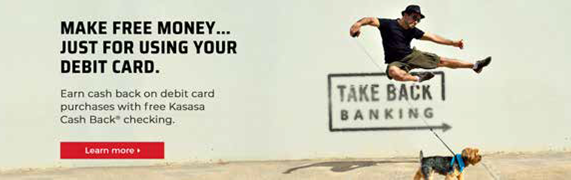 Make free money...just for using your debit card. Earn cash back on debit card purchases with free Kasasa Cash Back checking. Learn more.